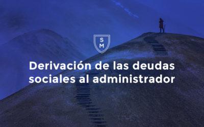 Derivación de las deudas sociales al administrador